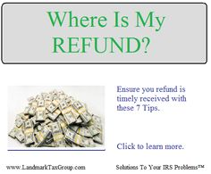 WHERE IS MY REFUND? - 7 TIPS: http://www.landmarktaxgroup.com/taxes/where-is-my-irs-tax-refund