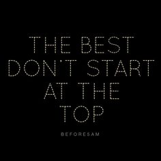 The Best don't start at the top so what makes you think you are just going to wonder on stage and be in the lime light straight from your couch and become the next big thing? The top chefs start out washing dishes setting tables and if they are lucky get to do hours of food prep...for years before they ever prepare and serve a meal at a high end restaurant! You want to be successful and want to be a STAR but you simply aren't working away handing out flyers and setting up seats for guests…