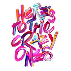 """""""Here's to the crazy ones"""""""