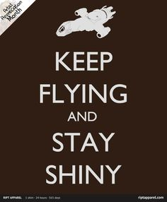 Instead of these Keep Calm posters that are starting to get on my nerves a little.Firefly