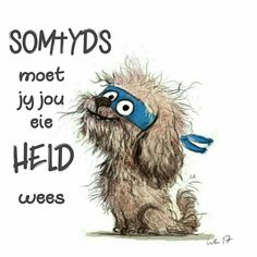 Afrikaanse Quotes, Inspirational Quotes, Dog, Positive Thoughts, South Africa, Girlfriends, Affirmations, Cards, Hero