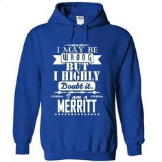 I may be wrong but I highly doubt it, I am a MERRITT - #hoodie novios #sweater dress outfit. MORE INFO => https://www.sunfrog.com/Names/I-may-be-wrong-but-I-highly-doubt-it-I-am-a-MERRITT-iotgsihtjf-RoyalBlue-Hoodie.html?68278