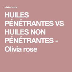 HUILES PÉNÉTRANTES VS HUILES NON PÉNÉTRANTES - Olivia rose