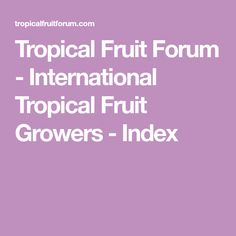 Tropical Fruit Forum - International Tropical Fruit Growers - Index