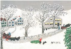 """First Snow"", Grandma Moses  I have this print on the wall of my living room.  I got it from he Bennington Museum, Vermont.  The Grandma Moses Collection.is there.  Jusst a few miles away to the west of Bennington is the town where Normal Rockwell lived.  I stayed in a B&B there that used to be his home.  Great times in 1990."