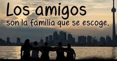 """""""Los amigos son la familia que se escoge..."""""""