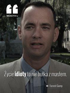 """""""Życie idioty to nie bułka z masłem."""" - #ForrestGump #cytaty"""
