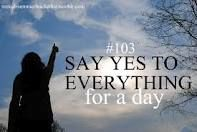 say yes to everything for a day