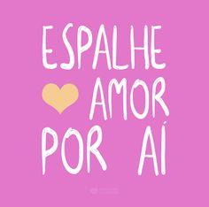 Espalhe amor por aí! #mensagenscomamor #frases #pensaments #amor #vida #espalheamor