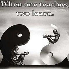 When one teaches, two learn.