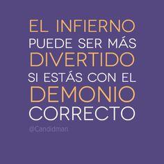 """""""El #Infierno puede ser más #Divertido si estás con el #Demonio correcto"""". #Citas #Frases @Candidman"""