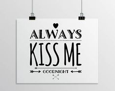 Valentines Day Gift, Always Kiss Me Goodnight Print, Black and White Kiss Me Poster, bedroom wall decor Handmade Wedding, Handmade Shop, Etsy Handmade, Handmade Gifts, Nursery Decor, Wall Decor, Always Kiss Me Goodnight, Romantic Gifts, New Baby Gifts