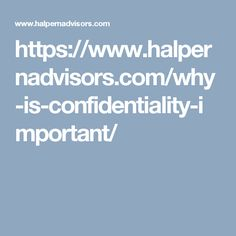 https://www.halpernadvisors.com/why-is-confidentiality-important/