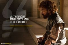 Tyrion-Most men would rather deny a hard truth than face it Got Quotes Game Of Thrones, Game Of Thrones Poster, Tyrion Quotes, Movie Quotes, Life Quotes, Billionaire Sayings, Happy Birthday Wishes Photos, Witty One Liners, Got Characters