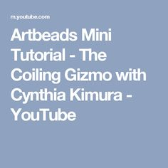 Artbeads Mini Tutorial - The Coiling Gizmo with Cynthia Kimura - YouTube