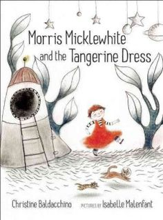 Morris Micklewhite and the Tangerine Dress by Christine Baldacchino. Morris has a great imagination. He paints amazing pictures and he loves his classroom's dress-up center, especially the tangerine dress. It reminds him of tigers, the sun and his mother's hair. One day Morris has a tummy ache, and his mother lets him stay home from school. He stays in bed reading about elephants, and her dreams about a space adventure with his cat, Moo. Inspired by his dream, Morris paints a fantastic…