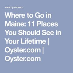 Where to Go in Maine: 11 Places You Should See in Your Lifetime | Oyster.com | Oyster.com