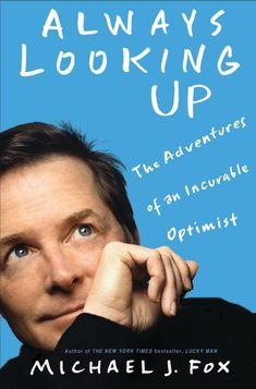 Always Looking Up: The Adventures of an Incurable Optimist Michael J. Fox 1401303382 9781401303389 There are many words to describe Michael J. But readers of Always Looking Up will soon add a Michael J Fox, New Books, Good Books, Books To Read, Spin City, The Ventures, Cinema, Lucky Man, Up Book