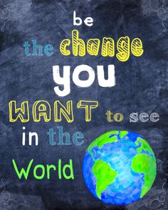 Be The Change You Want To See In The World Typographical Art