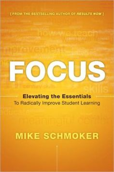 BARNES & NOBLE | Focus: Elevating the Essentials to Radically Improve Student Learning by Mike Schmoker | NOOK Book (eBook), Paperback