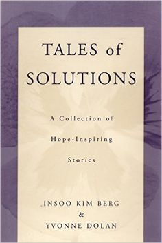 Amazon.com: Tales of Solutions: A Collection of Hope-Inspiring Stories (Norton Professional Books (Paperback)) (9780393703207): Insoo Kim Berg, Yvonne M. Dolan: Books