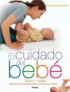 El Cuidado Del Bebé De 0 A 1 Años (Maternidad y embarazo) de Tikal Ediciones S A
