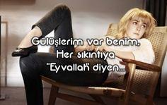 Gülüşlerim var benim, Her sıkıntıya  Eyvallah diyen...