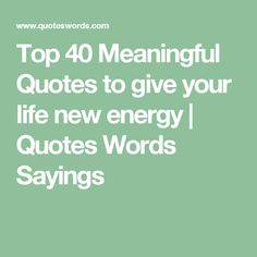 Top 40 Meaningful Quotes to give your life new energy | Quotes Words Sayings