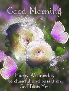 Good Morning. Happy Wednesday. God Bless You.