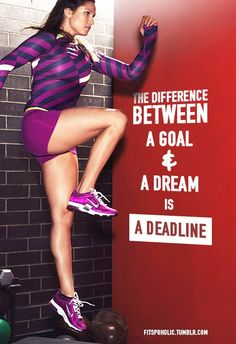 The difference between a goal and a dream is a deadline.