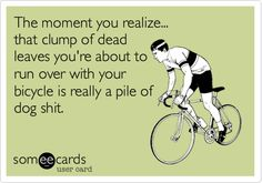 The moment you realize... that clump of dead leaves you're about to run over with your bicycle is really a pile of dog shit.