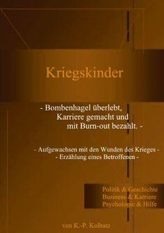 Kriegskinder: Bombenhagel überlebt, Karriere gemacht und mit Burn-out bezahlt: Amazon.de: Klaus P Kolbatz: Bücher