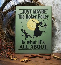 Just Maybe Witch Halloween Sign Wood Hokey Pokey. $29.00, via Etsy.  I bought this and love it.  Very well done and makes me happy everytime I look at it while in the laundry room!   When I was a little girl we did the hokey pokey at the skating rink in our skating skirts ............little did I know !!!