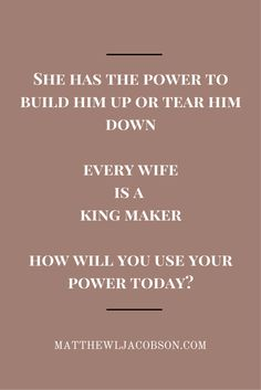 Your words are powerful in the life of your husband. Build him up with words of affirmation.