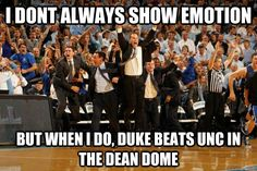 Duke plays unc Saturday at 9:00 pm in the Dean dome.   I will be unavailable at that time.