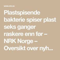 Plastspisende bakterie spiser plast seks ganger raskere enn før – NRK Norge – Oversikt over nyheter fra ulike deler av landet Math Equations