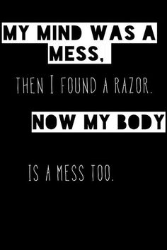 I love you <3 and scars will fade, right? Try your best to put that razor down