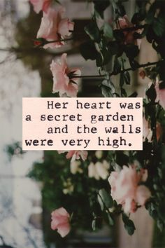 """Her heart was a secret garden, and the walls were very high."" William Goldman, The Princess Bride. Love this because it's from The Princess Bride but it also eludes to The Secret Garden. Sad Quotes, Quotes To Live By, Best Quotes, Love Quotes, Inspirational Quotes, Qoutes, Motivational Quotes, Positive Quotes, Darling Quotes"