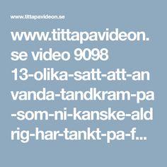 www.tittapavideon.se video 9098 13-olika-satt-att-anvanda-tandkram-pa-som-ni-kanske-aldrig-har-tankt-pa-forut