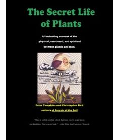 Secret Life of Plants-  A fascinating account of thephysical, emotional, and spiritual between plants and man