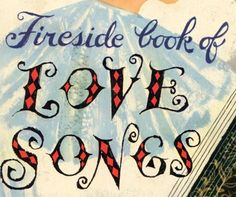 Fireside Book of Love Songs, 1954. Type by Alice and Martin Provensen.