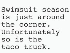 Swimsuit season around the corner and so is the taco truck Funny Images, Funny Photos, Lets Taco Bout It, Taco Humor, Workout Memes, Everything Funny, Funny Vid, Twisted Humor, Me Quotes