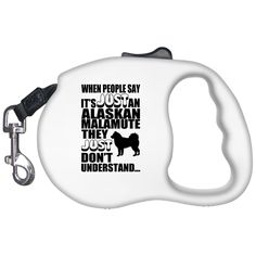 When People Say Just An Alaskan Malamute They Just Dont Understand Retractable Dog Leashes