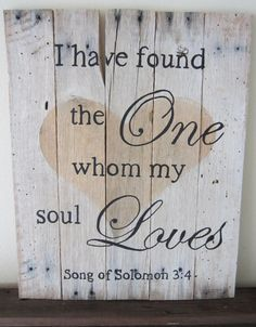 """Song of Solomon with Heart Barnwood Sign via Etsy...""""I have the one whom my soul loves"""""""