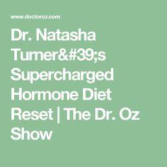 Dr. Natasha Turner's Supercharged Hormone Diet Reset  | The Dr. Oz Show