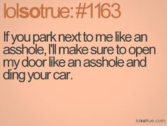 So true.  Pet peeve--people who can't park!