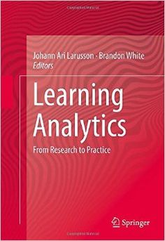 Learning analytics : from research to practice / Johann Ari Larusson, Brandon White, editors