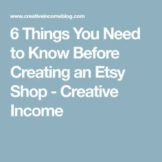 6 Things You Need to Know Before Creating an Etsy Shop - Creative Income