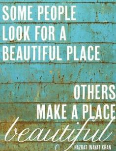 Some people look for a beautiful place... #quote