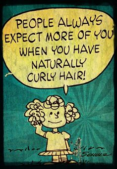 People always expect more of you when you have naturally curly hair!
